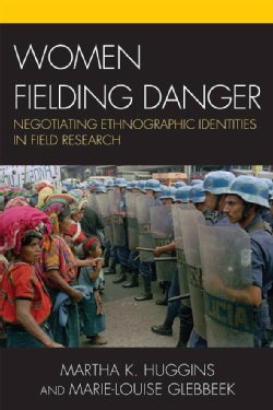 Women Fielding Danger: Negotiating Ethnographic Identities in Field Research (Hardcover)