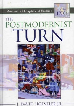 The Postmodernist Turn: American Thought and Culture in the 1970s (Hardcover)