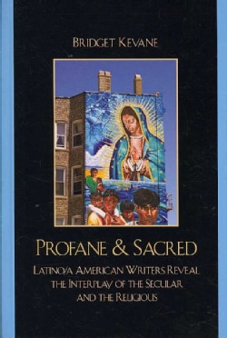 Profane & Sacred: Latino/a American Writers Reveal the Interplay of the Secular and the Religious (Hardcover)