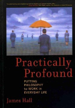 Practically Profound: Putting Philosophy To Work In Everyday Life (Hardcover)
