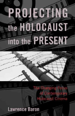 Projecting the Holocuast into the Present: The Changing Focus of Contemporary Holocaust Cinema (Paperback)