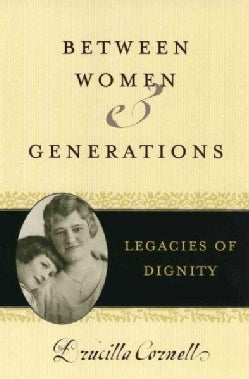 Between Women And Generations: Legacies Of Dignity (Paperback)