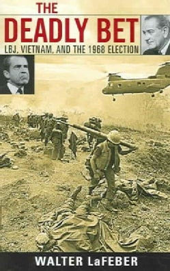 The Deadly Bet: LBJ, Vietnam, And The 1968 Election (Paperback)