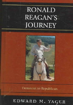 Ronald Reagan's Journey: Democrat to Republican (Hardcover)