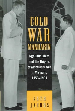 Cold War Mandarin: Ngo Dinh Diem And the Origins of America's War in Vietnam, 1950-1963 (Hardcover)