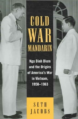 Cold War Mandarin: Ngo Dinh Diem And the Origins of America's War in Vietnam, 1950-1963 (Paperback)