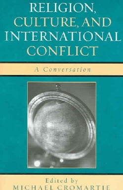 Religion, Culture, And International Conflict: A Conversation (Paperback)