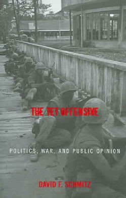 The Tet Offensive: Politics, War, And Public Opinion (Paperback)