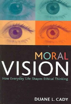 Moral Vision: How Everday Life Shapes Ethical Thinking (Paperback)