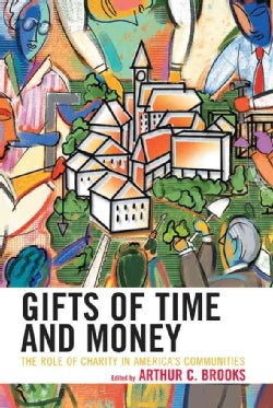 Gifts of Time And Money: The Role of Charity in Americas Communities (Paperback)
