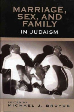 Marriage, Sex And Family in Judaism: The Past, Present, And Future (Hardcover)