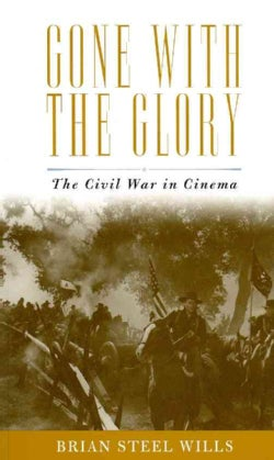 Gone With the Glory: The Civil War in Cinema (Paperback)