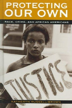 Protecting Our Own: Race, Crime, And African Americans (Hardcover)