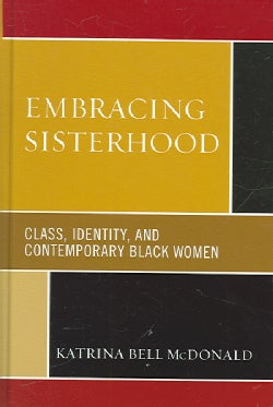 Embracing Sisterhood: Class, Identity, and Contemporary Black Women (Hardcover)