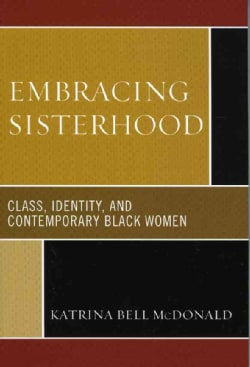 Embracing Sisterhood: Class, Identity, And Contemporary Black Women (Paperback)