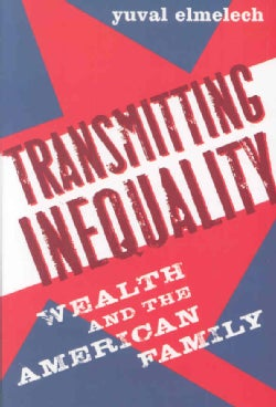 Transmitting Inequality: Wealth and the American Family (Paperback)