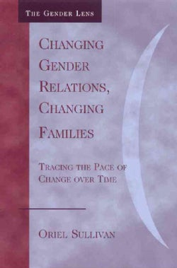 Changing Genders, Changing Families: Tracing the Pace of Change over Time (Paperback)