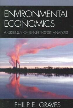 Environmental Economics: A Critique of Benefit-Cost Analysis (Paperback)