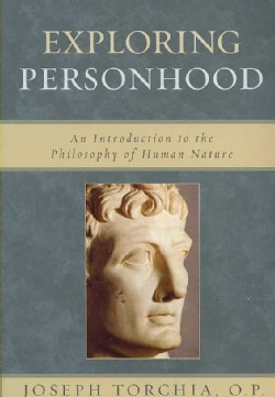Exploring Personhood: An Introduction to the Philosophy of Human Nature (Paperback)