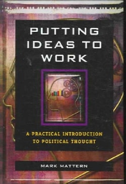 Putting Ideas to Work: A Practical Introduction to Political Thought (Hardcover)