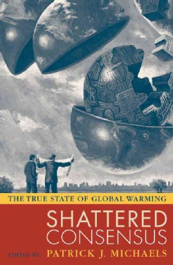 Shattered Consensus: The True State Of Global Warming (Hardcover)