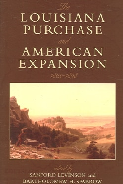 The Louisiana Purchase And American Expansion, 1803-1898 (Paperback)