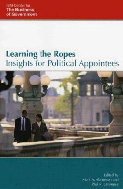 Learning the Ropes: Insights for Political Appointees (Hardcover)