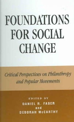 Foundations for Social Change: Critical Perspectives on Philanthropy And Popular Movements (Hardcover)
