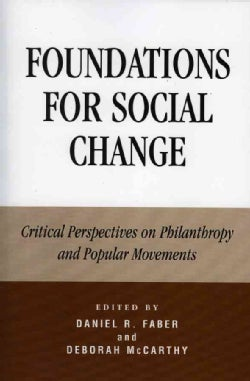 Foundations for Social Change: Critical Perspectives on Philanthropy And Popular Movements (Paperback)