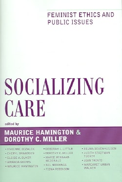 Socializing Care: Feminist Ethics And Public Issues (Paperback)