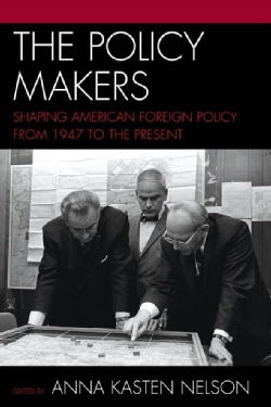 The Policy Makers: Shaping American Foreign Policy from 1947 to the Present (Hardcover)