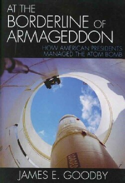 At the Borderline of Armageddon: How American Presidents Managed the Atom Bomb (Paperback)