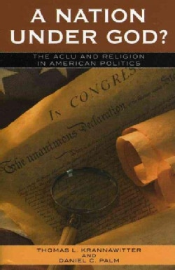 A Nation Under God?: The ACLU And Religion in American Politics (Paperback)