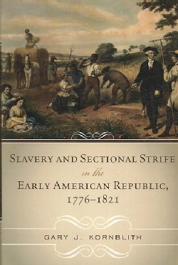 Slavery and Sectional Strife in the Early American Republic, 1776-1821 (Paperback)