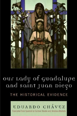 Our Lady of Guadalupe And Saint Juan Diego: The Historical Evidence (Paperback)