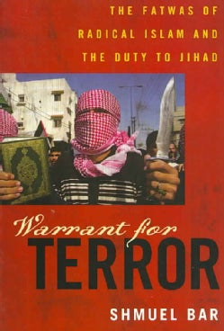 Warrant For Terror: The Fatwas of Radical Islam and the Duty to Jihad (Paperback)