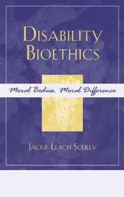 Disability Bioethics: Moral Bodies, Moral Difference (Hardcover)