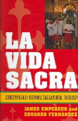 La Vida Sacra: Contemporary Hispanic Sacramental Theology (Hardcover)