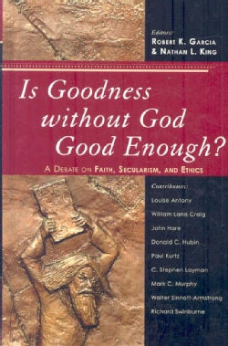 Is Goodness Without God Good Enough?: A Debate on Faith, Secularism, and Ethics (Hardcover)