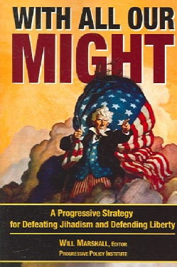 With All Our Might: A Progressive Strategy to Defeat Jihadism And Defend Liberty (Paperback)