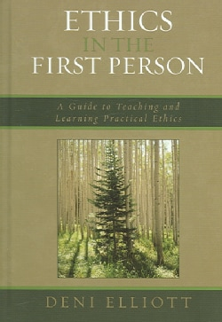 Ethics in the First Person: A Guide to Teaching And Learning Practical Ethics (Hardcover)