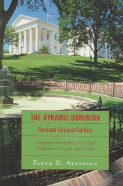 The Dynamic Dominion: Realignment and the Rise of Two-Party Competition in Virginia, 1945-1980 (Hardcover)
