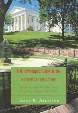 The Dynamic Dominion: Realignment and the Rise of Two-Party Competition in Virginia, 1945-1980 (Paperback)