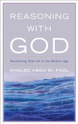 Reasoning With God: Reclaiming Shariah in the Modern Age (Hardcover)