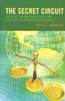 The Secret Circuit: The Little-Known Court Where the Rules of the Information Age Unfold (Hardcover)