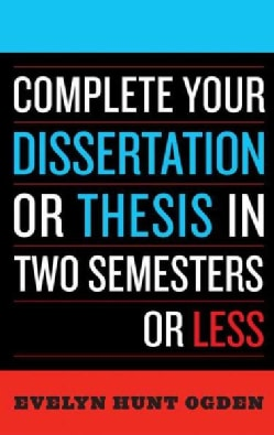 Complete Your Dissertation or Thesis in Two Semesters or Less (Paperback)