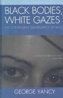 Black Bodies, White Gazes: The Continuing Significance of Race (Hardcover)
