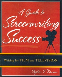 A Guide to Screenwriting Success: Writing for Film And Television (Paperback)