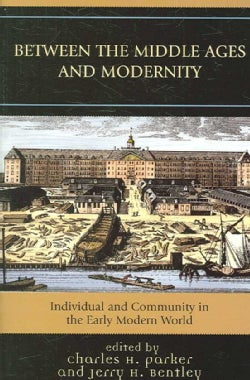 Between the Middle Ages And Modernity: Individual And Community in the Early Modern World (Paperback)