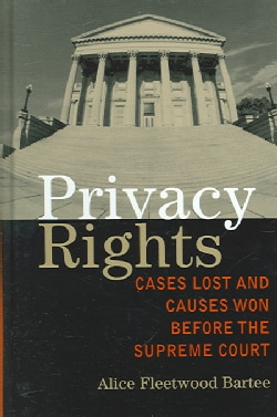 Privacy Rights: Cases Lost and Causes Won Before the Supreme Court (Hardcover)
